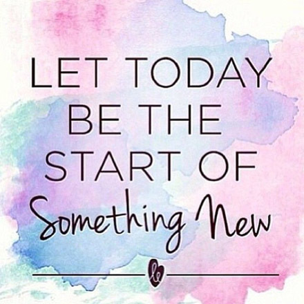 Let today be the start of something new
